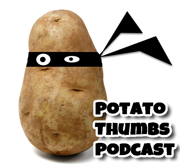 Potato Thumbs Podcast